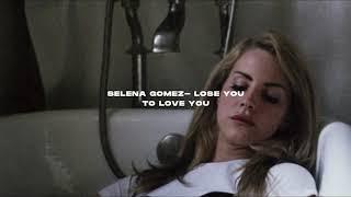 Selena Gomez- Lose y๐u to love me (s l o w e d + r e v e r b)
