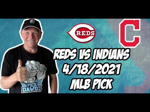Cincinnati Reds vs Cleveland Indians 4/18/21 MLB Pick and Prediction MLB Tips Betting Pick