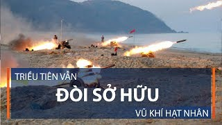 Triều Tiên vẫn đòi sở hữu vũ khí hạt nhân | VTC1