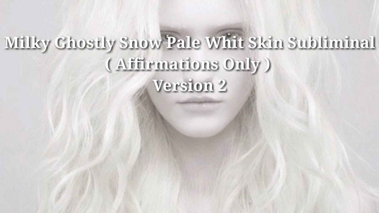 Pale milky white skin