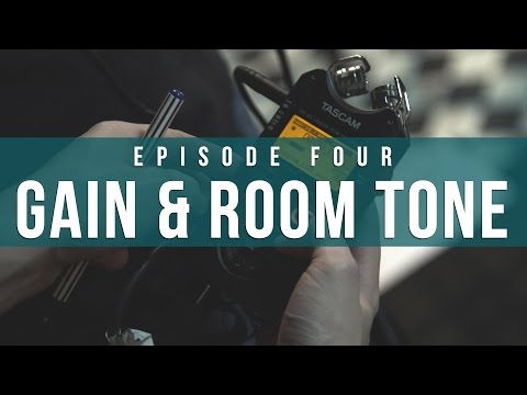 Gain & Room Tone | Episode 4: Indie Film Sound Guide | The Film Look