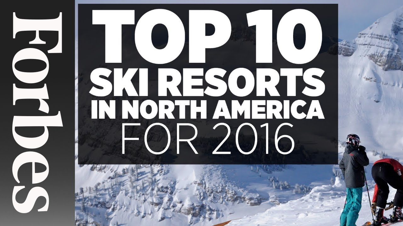 top 10 ski resorts in north america (2016) | forbes - youtube