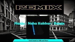 Hanju | Neha Kakkar | Remix