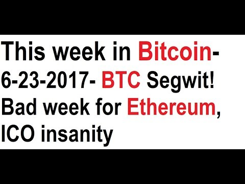 This Week In Bitcoin- 6-23-2017- BTC Segwit! Bad Week For Ethereum, ICO Insanity