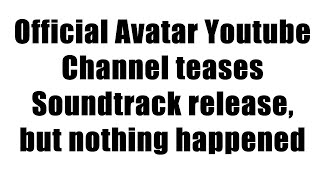 Official Avatar Youtube Channel teases Avatar Soundtrack release, but nothing happened