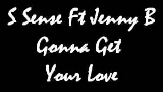 S Sense Ft Jenny B - Gonna Get Your Love.wmv