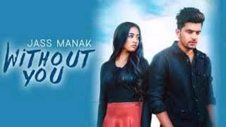 WITHOUT YOU - JASS MANAK (Full Song) Satti Dhillon | Latest Punjabi Songs 2018 |  Dj Punjab|