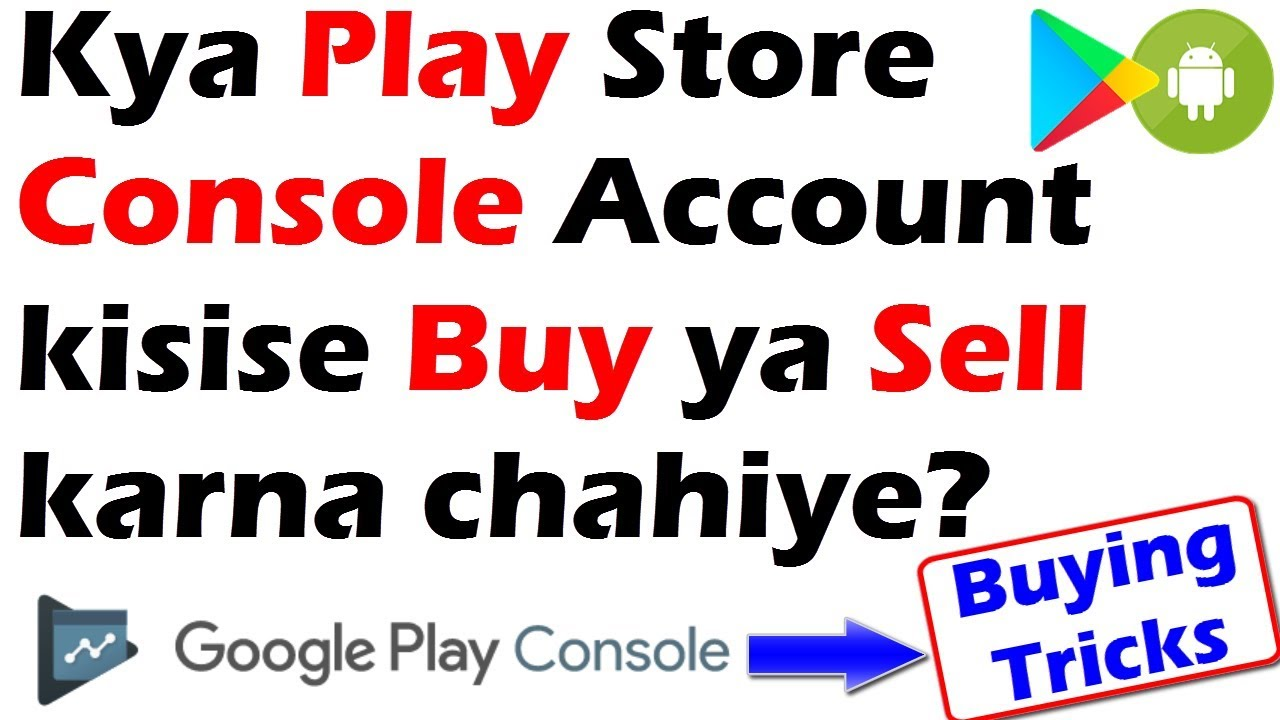 Google Play Console Account Buying Guide | Should we buy play store console account from anyone?