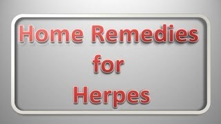 Home Remedies For Herpes - Discover The Best Herpes Home Remedies