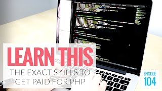 The EXACT PHP Skills You Need to Learn to Get Paid to Code