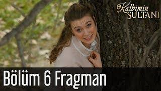 Kalbimin Sultanı 6. Bölüm Fragman