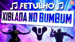 Destiny - ♫ XIBLADA NO BUMBUM ♫ ( Fetulho )