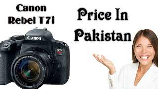 Canon Rebel T7i (EOS 800D) DSLR + 18-55mm IS STM Lens Camera || Price in Pakistan 2018 !!