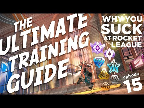 Why You Suck at Rocket League - The Ultimate Training Guide (Fast Skill/Rank Increase) | Episode 15