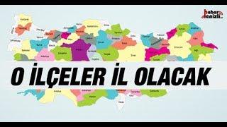 Türkiye'de İl Olacak 25 İlçe
