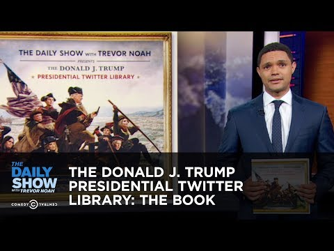 The Donald J. Trump Presidential Twitter Library: The Book   On Sale Now   The Daily Show