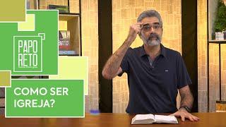 Como ser Igreja? | Papo Reto