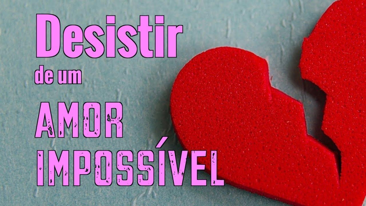 Desistir De Um Amor Impossível Mensagens De Amor Proibido Youtube