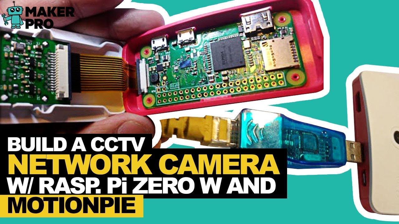 How to Build a CCTV Network Camera With Raspberry Pi Zero W