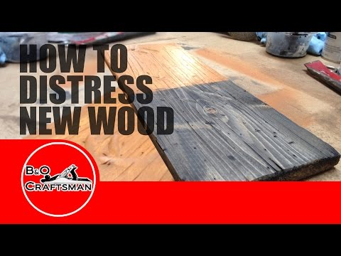 How to Distress New Wood