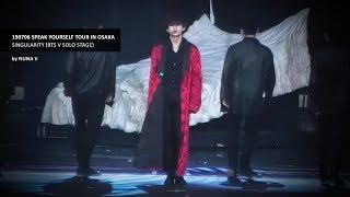 190706 SPEAK YOURSELF Tour in Osaka Singularity BTS V 방탄소년단 뷔 4K fancam