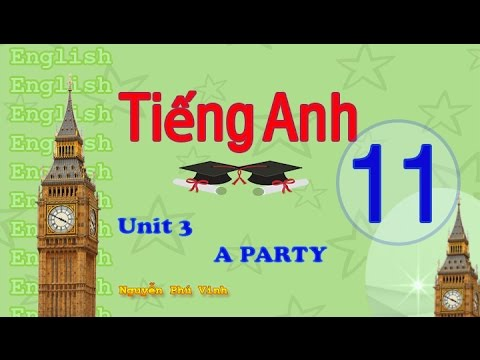 TIẾNG ANH LỚP 11 – UNIT 3 : A PARTY | ENGLISH 11