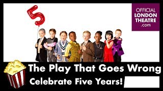 The Play That Goes Wrong Turns Five!