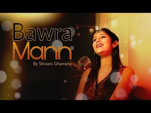 Bawara Maan | Jolly LLB 2 | Female Cover Ft. Shivani Ghansela | Jubin Nautiyal | Neeti Mohan