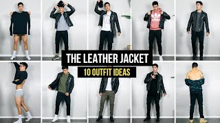10 WAYS TO STYLE A LEATHER JACKET | OUTFIT IDEAS | MEN'S FASHION