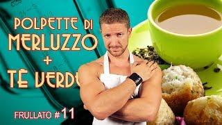 Cotto & Frullato - 11. Polpette di Merluzzo + Tè Verde