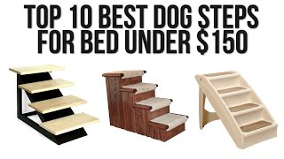 Top 10 Best Dog Steps For Bed Under $150