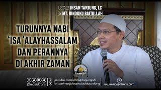 Turunnya Nabi 'Isa 'Alayhissalam Dan Peranannya Di Akhir Zaman - Ust. Ihsan Tanjung, Lc