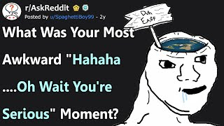 """The Earth Is Flat"" What Was Your Most Awkward ""Hahaha...Oh Wait You're Serious"" Moment? r/AskReddit"