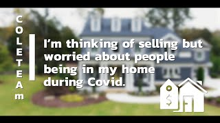 I'm thinking of selling, but worried about people being in my home during Covid