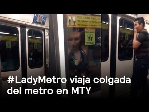 #LadyMetro viaja colgada de un vagón del Metro en Monterrey - Las Noticias con Danielle