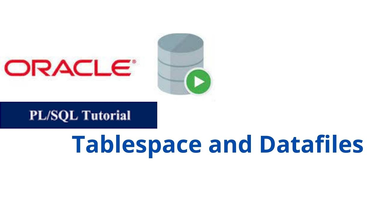 30. Tablespace and Datafiles in Oracle PL/SQL
