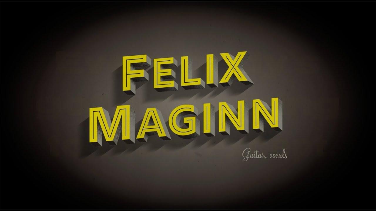 Everybody's got something to hide, except FELIX MAGINN