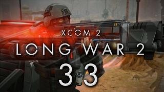 XCOM 2 LONG WAR 2 #33 LONG WAR 2 - Gameplay / Let's Play