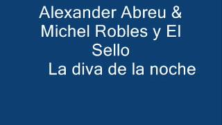 Alexander Abreu & Michel Robles y El Sello - diva de la noche.wmv