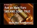 Asa ga Mata Kuru/DREAMS COME TRUE [Music Box]