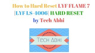 LYF LS-4006 hard reset |Lyf flame 7 hard reset | in hindi | 100% working|by Tech Abhi