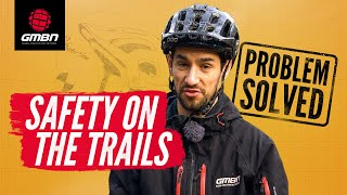 How To Stay Safe On A Mountain Bike Ride | MTB Trail Safety