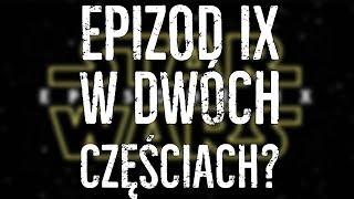 Czy EPIZOD IX w dwóch częściach to dobry pomysł?
