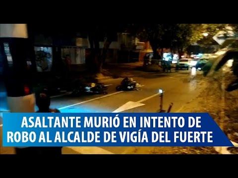 Muere un asaltante en intento de robo al Alcalde de Vigía del Fuerte, Antioquia