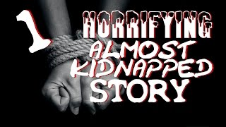One TRUE HORRIFYING Almost Kidnapped Story