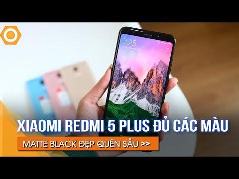 Chết lặng! Trên tay đủ màu Xiaomi Redmi 5 Plus, Đen nhám đẹp quên sầu