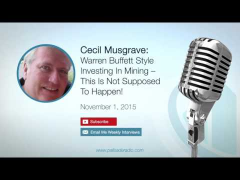 Cecil Musgrave: Warren Buffett Style Investing In Mining – This Is Not Supposed To Happen! – 11/1/15