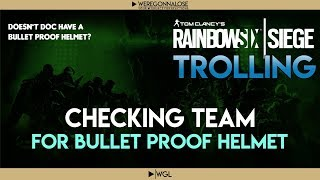 RAINBOW SIX SIEGE Trolling - Team Killing Reactions - Checking Teammates For A Bullet Proof Helmet