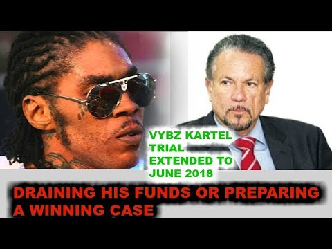 VYBZ KARTEL TRIAL EXTENDED AGAIN FOR JULY 9, 2018