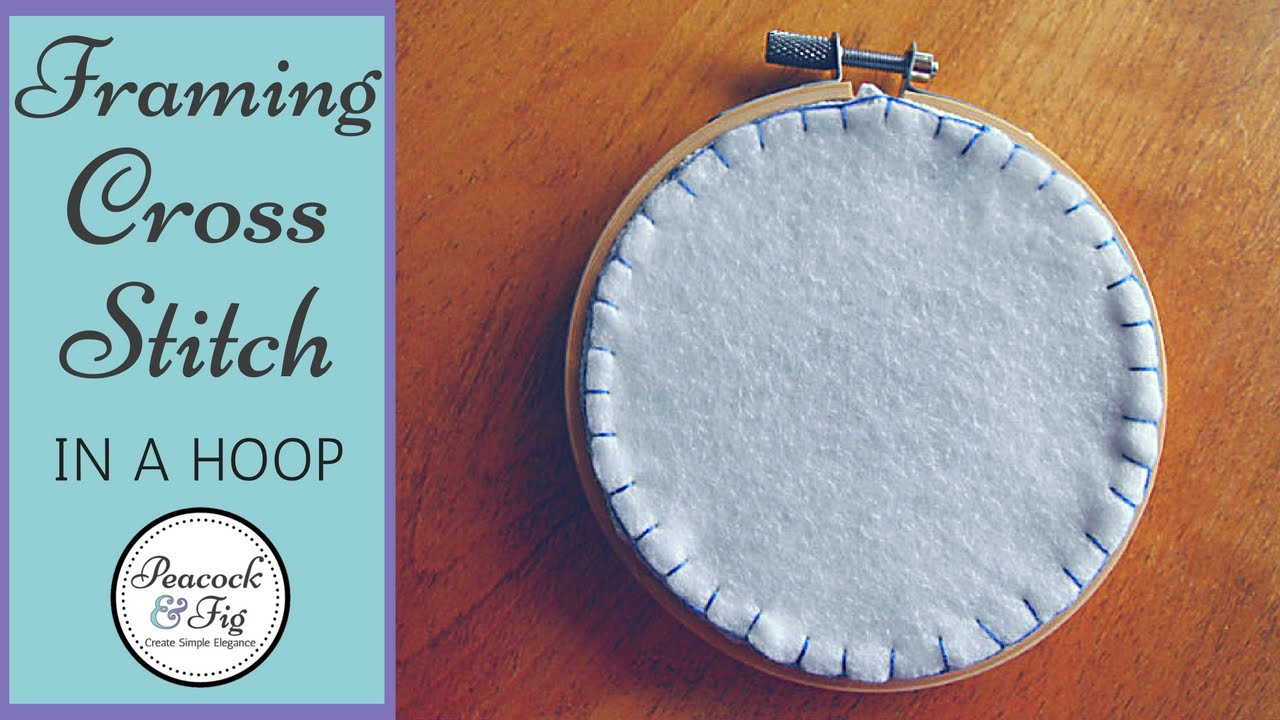 How To Frame Cross Stitch In An Embroidery Hoop Youtube